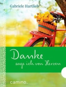 Danke sage ich von Herzen, Gabriele Hartlieb. Camino-Verlag