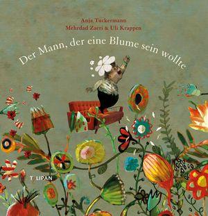 Buchcover Der Mann, der eine Blume sein wollte Anja Tuckermann Tulipan Verlag