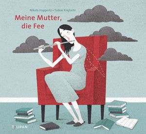 Buchcover Meine Mutter, die Fee Nikola Huppertz, Tobias Krejtschi Tulipan Verlag