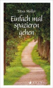 Buchcover Einfach mal spazieren gehen, Arche Literatur Verlag